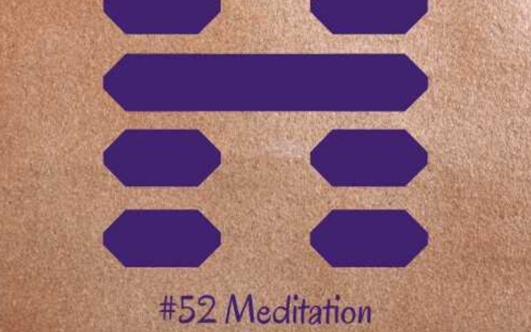 Guidance from the I Ching: 52 – Meditation