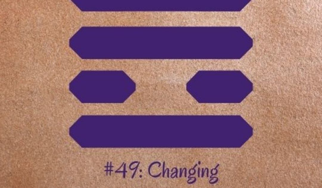 Guidance from the I Ching: 49 – Changing